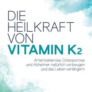 Die Heilkraft von Vitamin K2