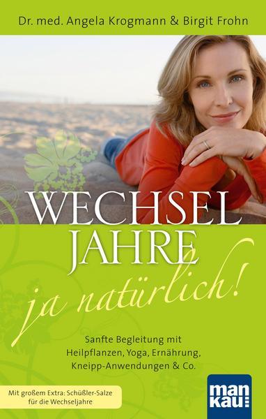 Wechseljahre - ja natürlich! Sanfte Begleitung mit Heilpflanzen, Yoga, Ernährung, Kneipp-Anwendungen & Co.